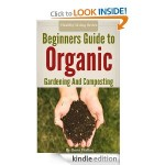 Beginners Guide To Organic Gardening And Composting