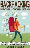 Free: Backpacking Guide for Traveling Light & Saving Money