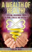 Free: A Wealth of Health!: Self-Healing, Universal Therapies for Pain, Stress and Insomnia