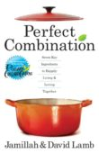 Perfect Combination: Seven Key Ingredients to Happily Living & Loving Together