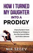 Free: How I Turned My Daughter into a Prodigy