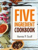 Free: Quick Easy Recipes: 5 Ingredient Cookbook
