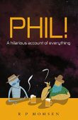 Phil! A hilarious account of everything
