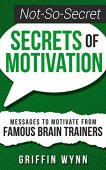 Not-So-Secret Secrets of Motivation