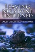 Free: Leaving No Stone Unturned, Unique Cancer Recovery Stories