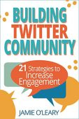 Building Twitter Community, 21 Strategies to Increase Engagement