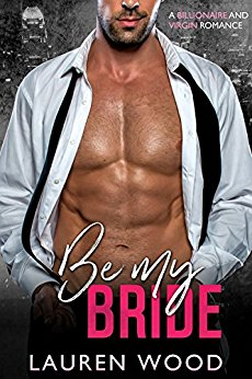 Be My Bride: A Billionaire and Virgin Romance