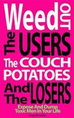 Weed Out The Users The Couch Potatoes And The Losers
