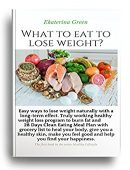 Free: What to Eat to Lose Weight (Healthy Lifestyle Book 1)