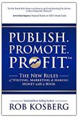 Free: Publish. Promote. Profit.: The New Rules of Writing, Marketing & Making Money with a Book