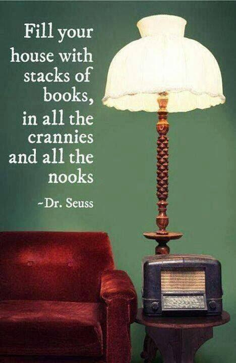 Dr. Seuss quote: fill your house with books.