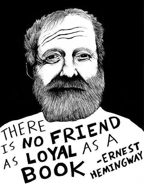 Ernest Hemingway quote: There is no friend as loyal as a book.