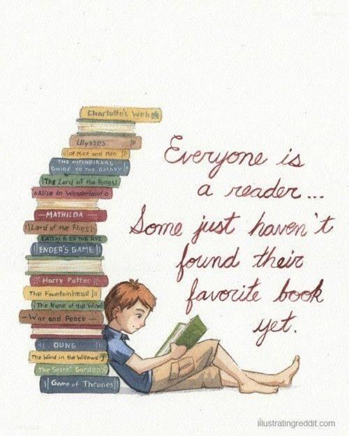 Everyone is a reader, they just need to find the right book.