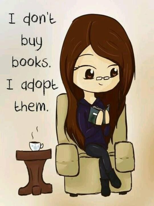 I don't buy books, I adopt them.