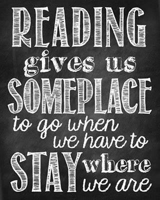 Reading gives us someplace to go.
