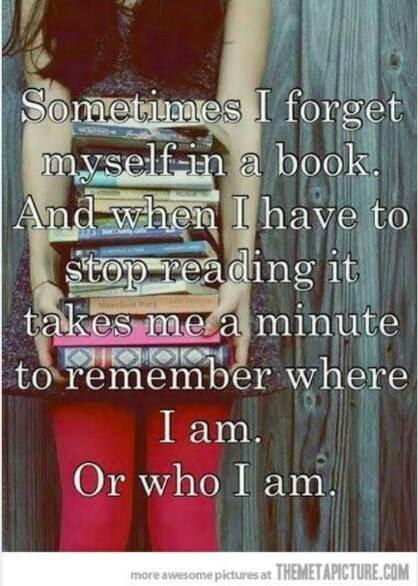 Sometimes I forget myself in a book.