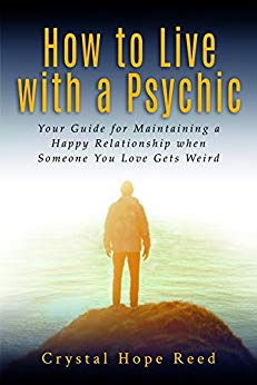 How to Live with a Psychic: Your Guide for Maintaining a Happy Relationship when Someone You Love Gets Weird