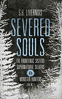 Severed Souls (Case No. 2: The Frontenac Sisters-Supernatural Sleuths & Monster Hunters)