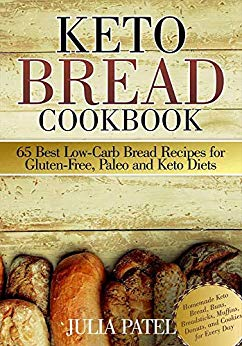Keto Bread Cookbook: 65 Best Low-Carb Bread Recipes for Gluten-  Free, Paleo and Keto Diets: Homemade Keto Bread, Buns,   Breadsticks, Muffins, Donuts, and Cookies for Every Day