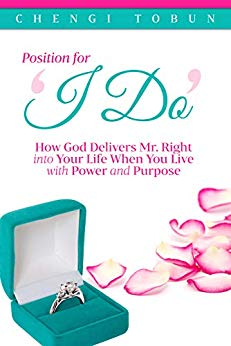 Position for 'I Do' : How God Delivers Mr. Right into Your Life When You Live with Power and Purpose
