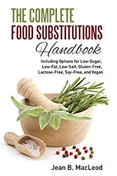 The Complete Food Substitutions Handbook: Including Options for Low-Sugar, Low-Fat, Low-Salt, Gluten-Free, Lactose-Free, and Vegan