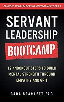 Servant Leadership Bootcamp: 12 Knockout Steps to Build Mental Strength with Empathy and GRIT