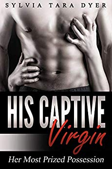 His Captive Virgin, Her Most Prized Possession: A Possessive Dominant Alpha Male Romance Novel