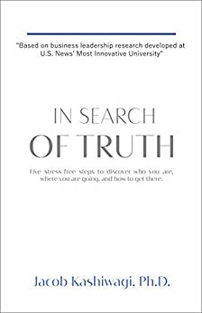 In Search of Truth: Five Stress-Free Steps to Discover Who You Are, Where You're Going, and How to Get There