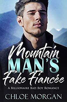 Mountain Man's Fake Fiancée: A Billionaire Bad Boy Romance Man's Fake Fiancée: A Billionaire Bad Boy Romance
