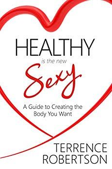 Healthy is the New Sexy : A Guide to Creating the Body You Want