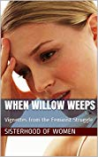 When Willow Weeps-Vignettes from the Feminist Struggle