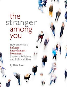 The Stranger Among You: How the Faith-Based Refugee Resettlement Movement Is Shattering Our Red and Blue Silos