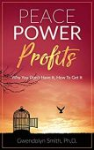Peace Power Profits: Why You Don't Have It, How To Get It