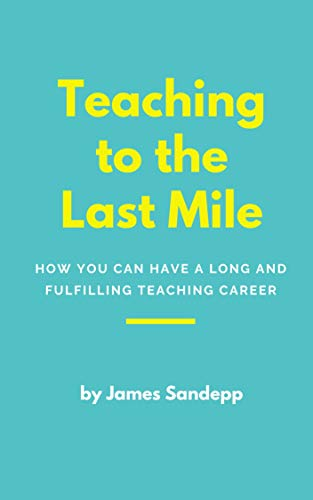 Teaching to the last mile: How you can have a long and fulfilling teaching career