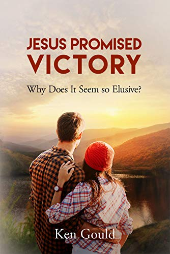 Jesus Promised Victory: Why Does It Seem so Elusive?
