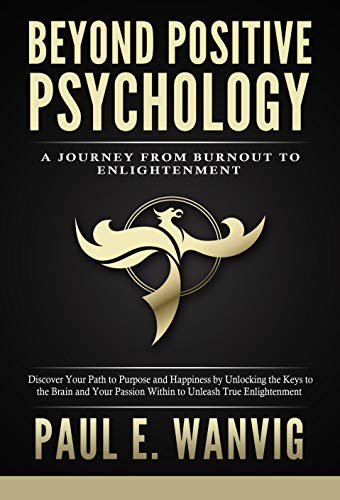 Beyond Positive Psychology: A Journey From Burnout to Enlightenment