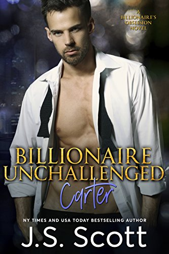 Billionaire Unchallenged ~ Carter: A Billionaire's Obsession Novel (The Billionaire's Obsession Book 13)