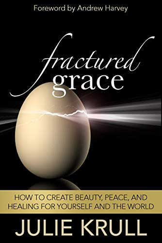 Fractured Grace: How to Create Beauty, Peace and Healing for Yourself and the World