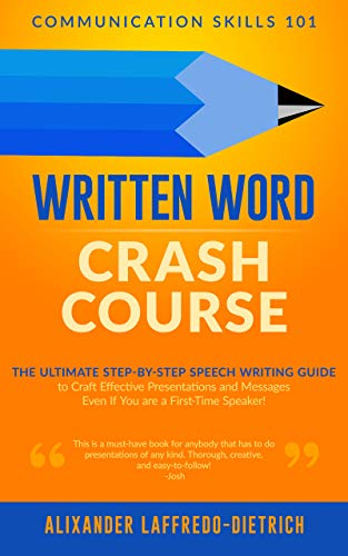 Written Word Crash Course: The Ultimate Step-by-Step Speech Writing Guide to Craft Effective Presentations and Messages Even If You are a First-Time Speaker