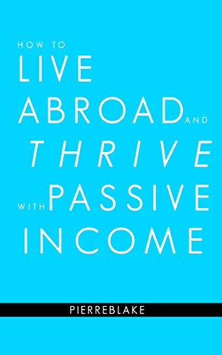 How to Live Abroad and Thrive with Passive Income