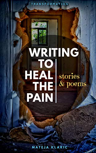 Writing to Heal the Pain: Stories & Poems