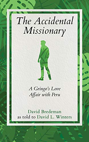 The Accidental Missionary: A Gringo's Love Affair with Peru