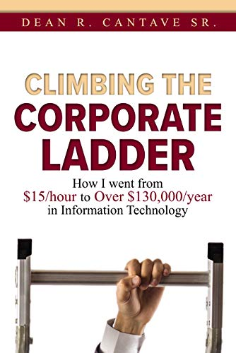 Climbing the Corporate Ladder: How I Went from $15/hour to over $130,000/year in Information Technology