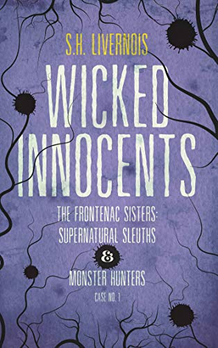 Wicked Innocents (Case No. 1, The Frontenac Sisters: Supernatural Sleuths & Monster Hunters)