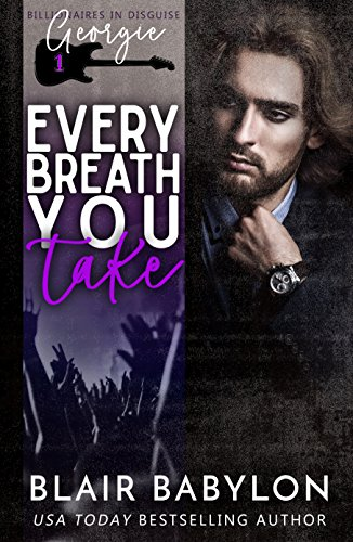 Every Breath You Take (Billionaires in Disguise: Georgie and Xan, Book 1)