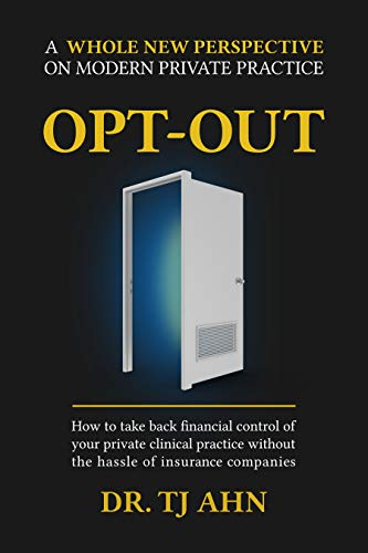 Opt-Out: How to Take Back Financial Control of Your Private Clinical Practice Without the Hassle of Insurance Companies