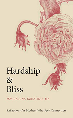 Hardship and Bliss: Reflections for Mothers Who Seek Connection