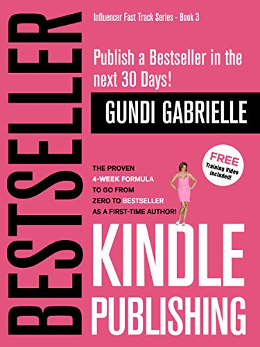 Kindle Bestseller Publishing (2019): Publish a #1 Bestseller in the next 30 Days! - The Proven 4-Week Formula to go from Zero to Bestseller as a first-time Author!