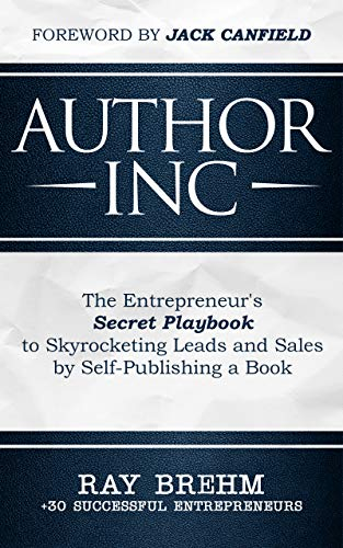 Author Inc: The Entrepreneur's Secret Playbook to Skyrocketing Leads and Sales by Self-publishing a Book