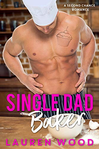 Single Dad Baker (A Second Chance Romance Book 1)